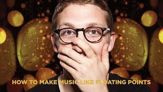 HOW TO MAKE MUSIC LIKE FLOATING POINTS[+ SAMPLES]