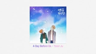 [A day before us - MV] A day before us - Yeon ju - Stafaband