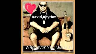 David Rhythm - Whenever You Want It