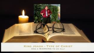 King Joash - Type of Christ and Warning to us all! - Jacob Prasch