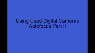 Using Used Digital Cameras Autofocus Mode Part II