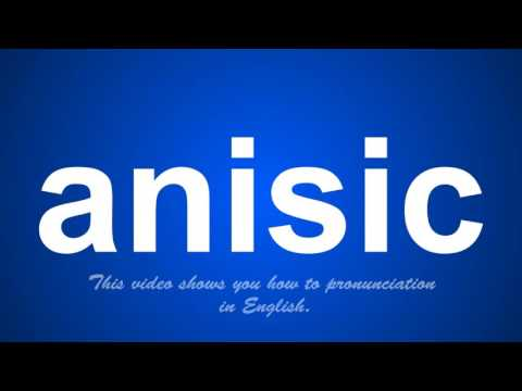 the correct pronunciation of anisic in English.