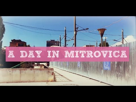 Travel Diary || A day in Mitrovica