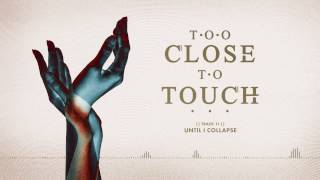 "Too Close To Touch - ""Until I Collapse"""