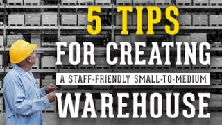 5 Tips for Creating a Staff-Friendly Small-to-Medium Warehouse