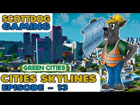 CITIES SKYLINES GREEN CITIES - EP 13 - SCOTTDOGGAMING