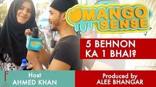 Mango sense - 5 behnon ka 1 bhai? | ahmed khan