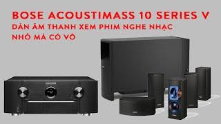 Bose Acoustimass 10 series V - Dàn âm thanh xem phim, nghe nhạc nhỏ mà có võ.
