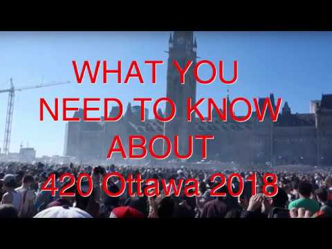 What you NEED TO KNOW for 420 Ottawa 2018