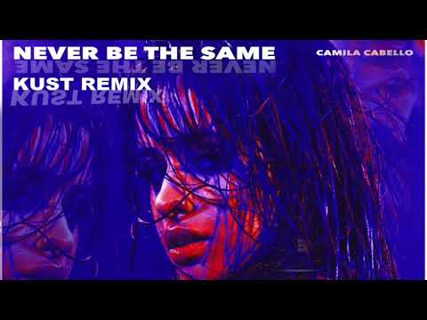 Camila Cabello - Never Be The Same (KUST Remix)