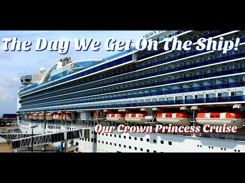 Our Crown Princess Cruise; The Day We Get On The Ship