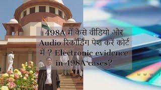 498A में कैसे वीडियो और Audio रिकॉर्डिंग पेश करें कोर्ट में ?  court in 498A cases?