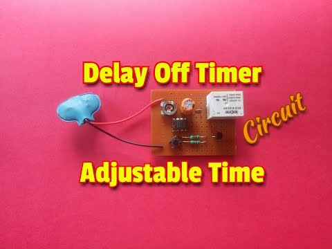 How To Make Delay Off Timer Circuit With Adjustable Time
