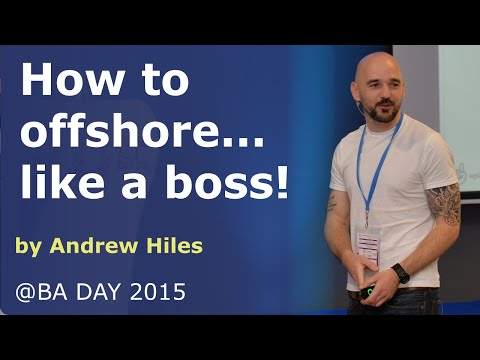 Andrew Hiles - How to offshore... like a boss! @BA Day 2015