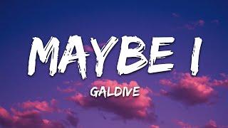 Galdive - Maybe I (Lyrics)