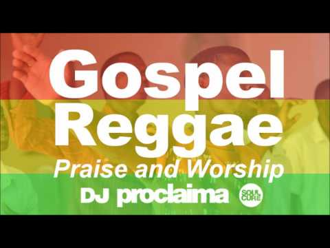 GOSPEL REGGAE PRAISE & WORSHIP MIX  - One Hour Gospel Reggae Praise and Worship with DJ Proclaima