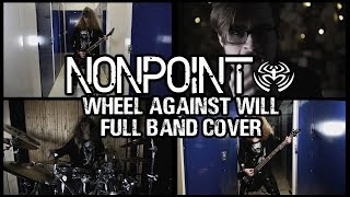 Nonpoint - Wheel Against Will [Full Band Cover]