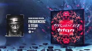 Frequencerz & Titan - Getting Off [Fusion 269]