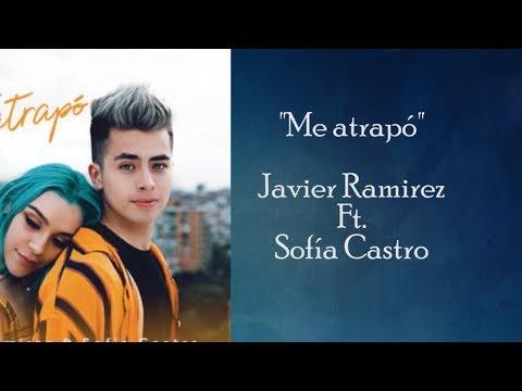 Javier Ramírez Ft Sofía Castro   ME ATRAPÓ (LETRA)