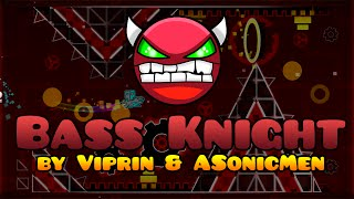 Geometry Dash DEMON - Bass Knight - Viprin & ASonicMen (me)