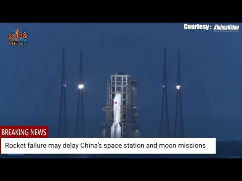 China's Rocket failure may delay space station and moon missions