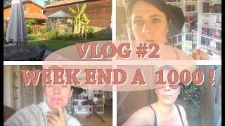 VLOG #2 | Week end à 1000 !