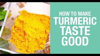 How to Make Turmeric Taste Good