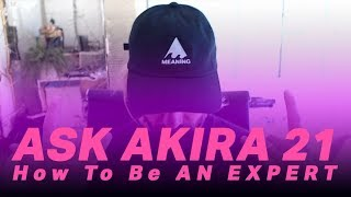 Ask Akira 021  How To Be An Expert