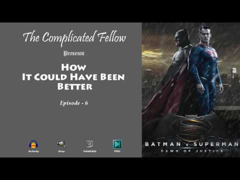 How It Could Have Been Better | Episode - 6 | Batman V Superman - Dawn Of Justice (2016)
