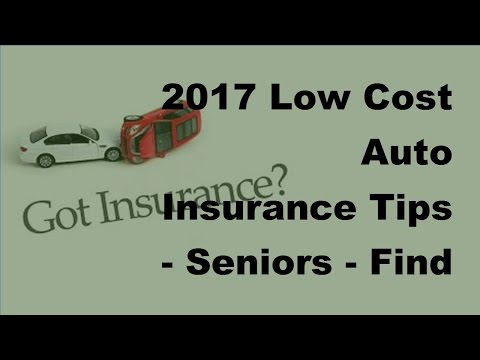 2017 Low Cost Auto Insurance Tips  | Seniors |  Find Low Cost Auto Insurance