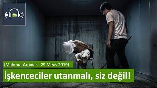 İşkenceciler utanmalı siz değil Mahmut Akpınar 29 Mayıs 2019