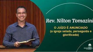 O JUÍZO É ANUNCIADO -  A igreja selada, perseguida e glorificada - Rev. Nilton Tomazini
