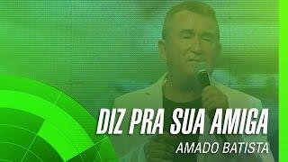 Amado Batista - Diz pra sua amiga (Oficial)