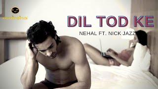 Dil Tod Ke Hassti Ho Mera Nick Jazz Ft. Nehal Raj|| Rap Song ||