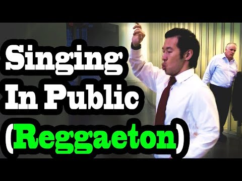SINGING IN PUBLIC - REGGAETON!!
