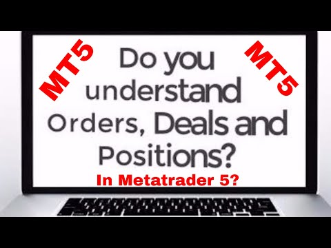Metatrader 5 Orders, Deals and Positions Explained