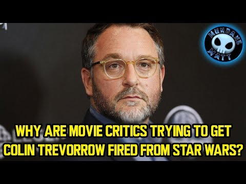 Why are movie critics trying to get Colin Trevorrow fired from STAR WARS?