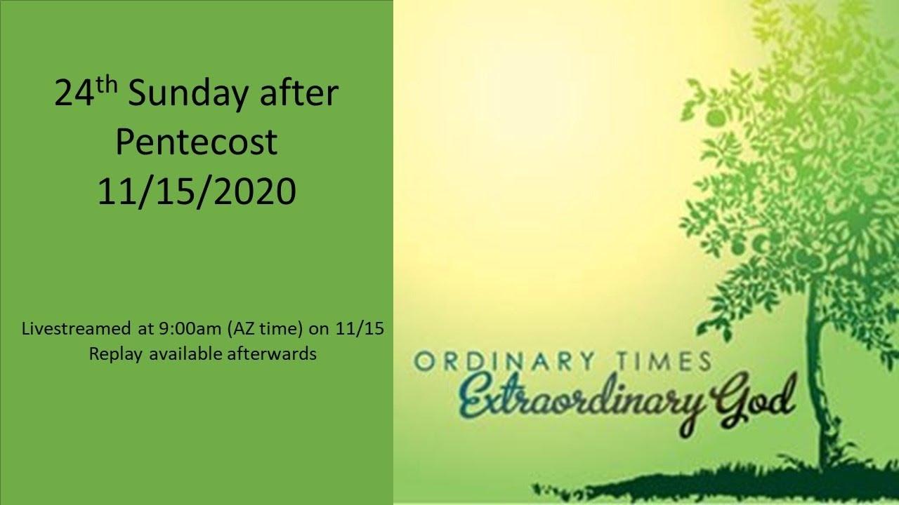 24th Sunday after Pentecost - 11/15 9:00am - Live Streamed Service