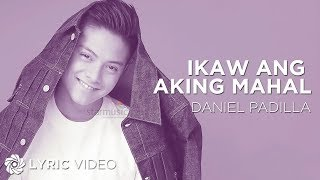 Repeat youtube video DANIEL PADILLA - Ikaw Ang Aking Mahal (Official Lyric Video)