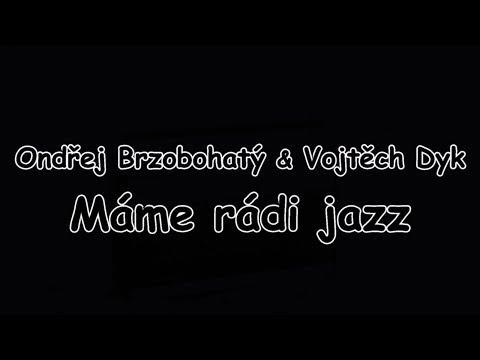 Ondřej Brzobohatý & Vojtěch Dyk - Máme rádi jazz | TEXT | Pavel Kozler