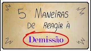 5 MANEIRAS DE REAGIR A DEMISSÃO