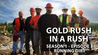Gold Rush Season 1 Episode 3 - Running Dirt - Gold Rush in a Rush