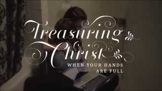 Moms: Treasuring Christ When Your Hands Are Full