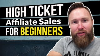 Affiliate Marketing - How I Get 10-20 High Ticket Sales Per Month (Beginner Friendly)