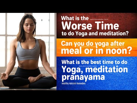 Worse time to do Yoga | Can you do yoga after meal or in the noon | All about Yoga, meditation tips