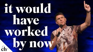 It Would Have Worked by Now // Judah Smith