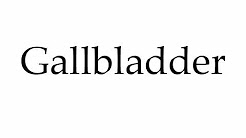 How to Pronounce Gallbladder