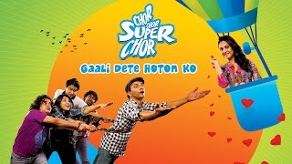 Chor Chor Super Chor - Gaali Dete Hoton Ko HD | Labh Janjua, Deepak Dobrial