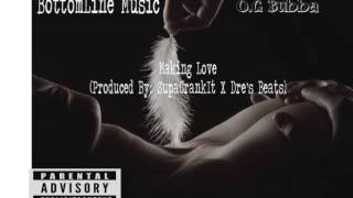 O.G Bubba- Making Love(Produced By:SupaCrankit& DreBeats)