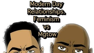 Modern Day Relationships, Feminism Vs Mgtow